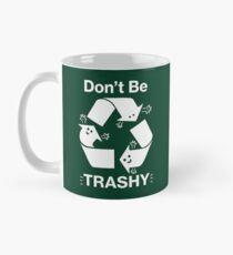 Seien Sie nicht Trashy Recycling-Symbol Tasse (Standard)