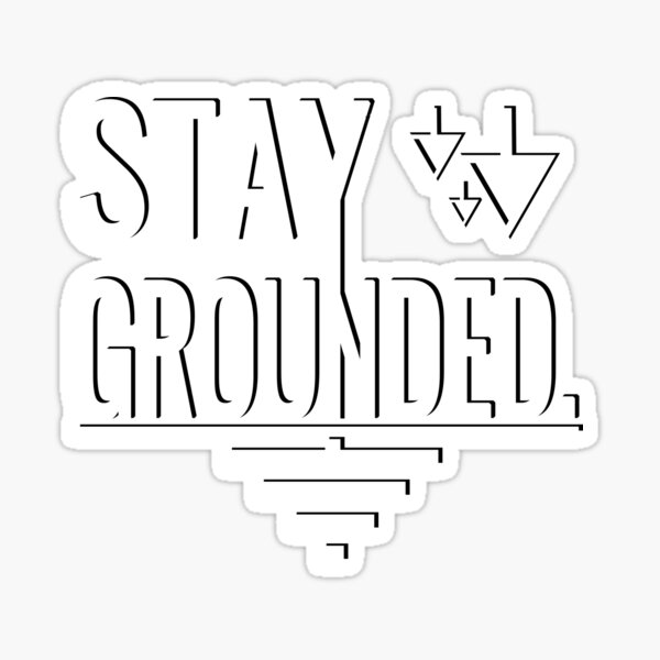 Stay Grounded. Sticker