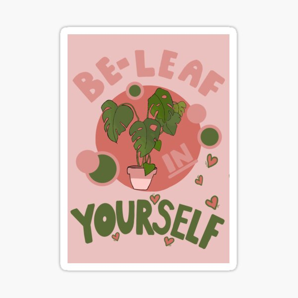 Be-leaf in yourself! Sticker