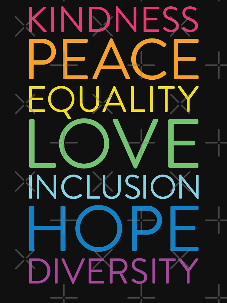 Peace Love Hope Equality Inclusion Diversity Social Justice by AugustDesign