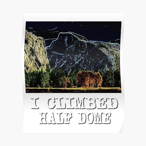 I Climbed Half Dome Poster