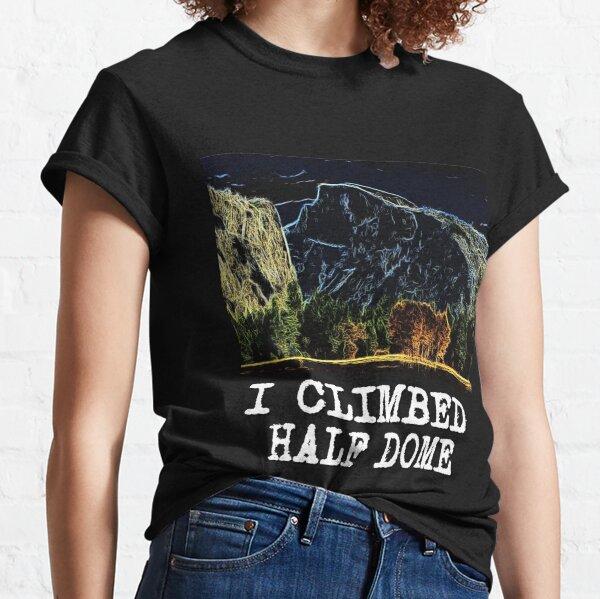 I Climbed Half Dome Classic T-Shirt