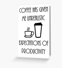 Unrealistic Expectations of Productivity - Black Greeting Card