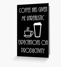 Unrealistic Expectations of Productivity - White Greeting Card