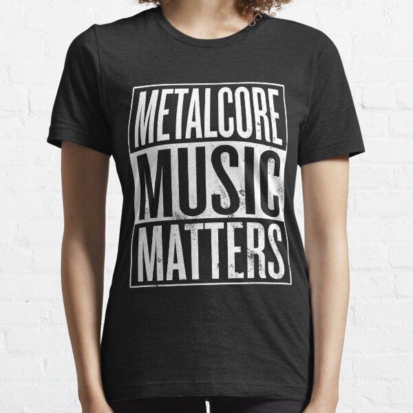 Metalcore Music Matters Essential T-Shirt