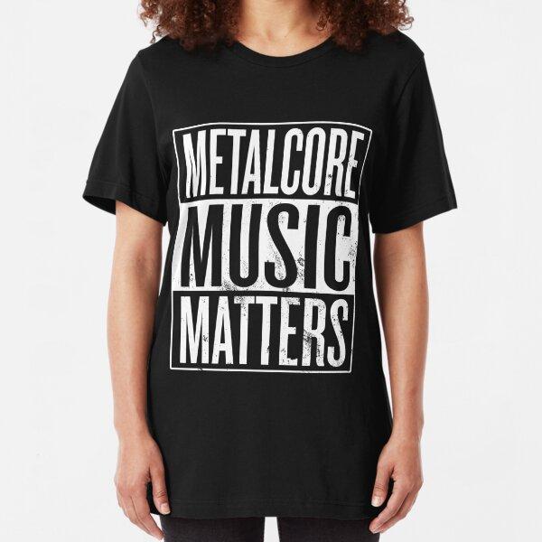 Metalcore Music Matters Slim Fit T-Shirt