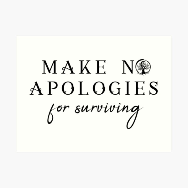 Make No Apologies Art Print