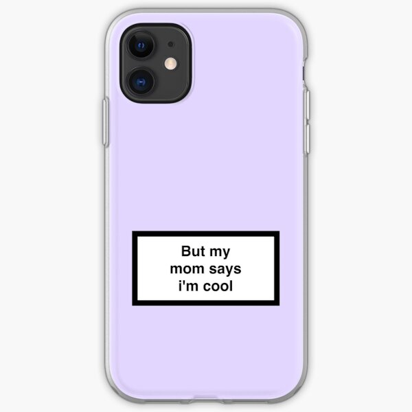 But my mom says i'm cool iPhone Soft Case