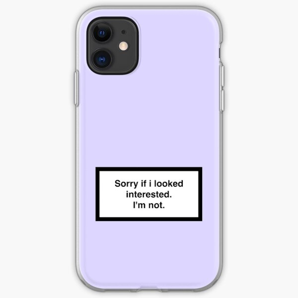 Sorry if i looked interested.I'm not. iPhone Soft Case