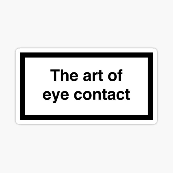The art of eye contact Sticker