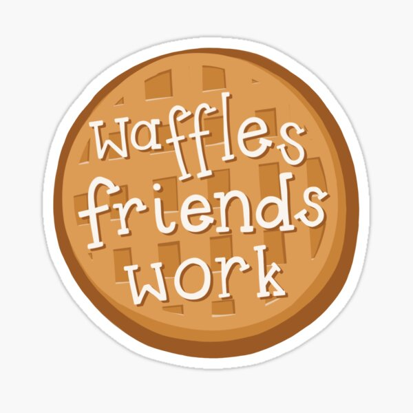 Waffles, Friends, Work - Parks and Recreation Glossy Sticker