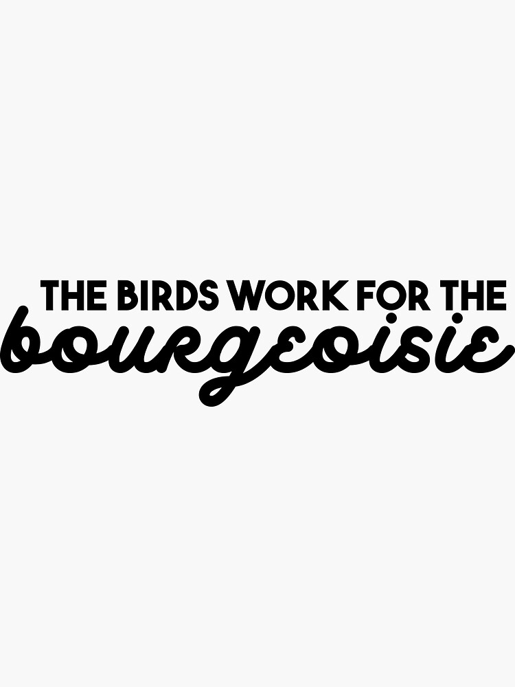 The Birds Work for the Bourgeoisie by piccoloflute