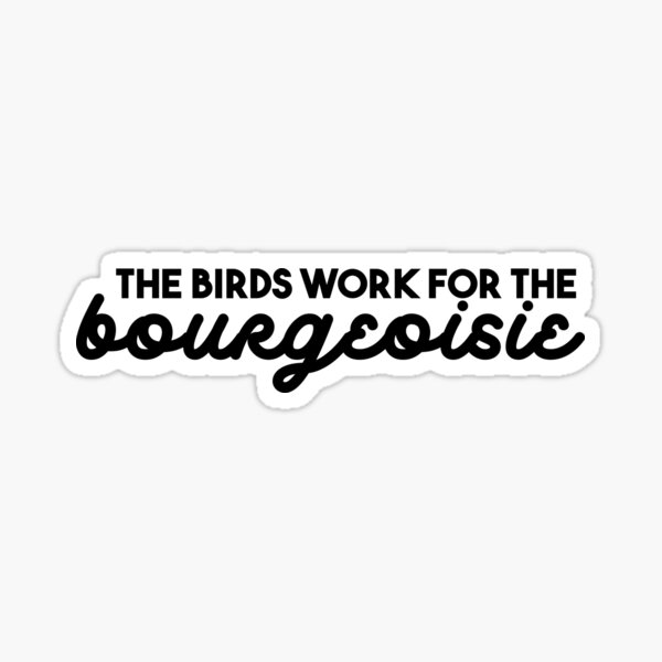 The Birds Work for the Bourgeoisie Sticker
