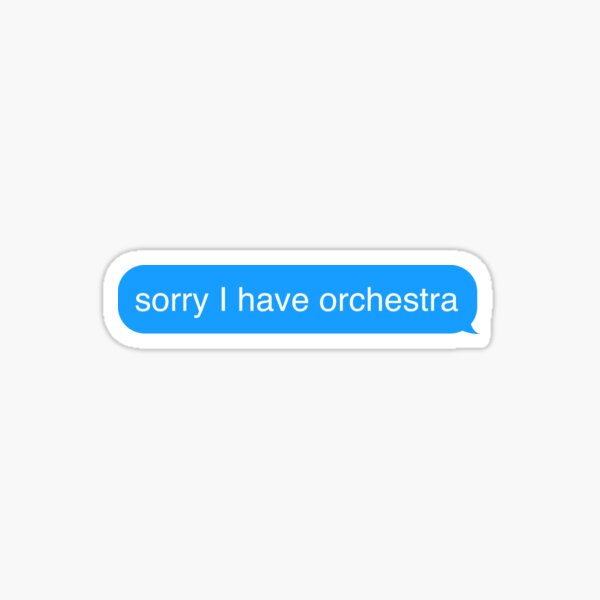 Sorry I have Orchestra Text Message Sticker Sticker