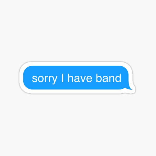 Sorry I have Band Text Message Sticker Sticker