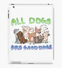 all dogs are good dogs iPad Case/Skin