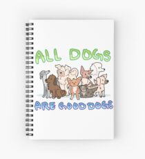 all dogs are good dogs Spiral Notebook
