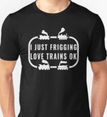 I Just Frigging Love Trains Ok Slim Fit T-Shirt