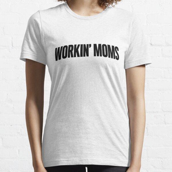 Workin' Moms (black) Essential T-Shirt