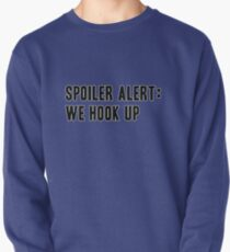 Spoiler Alert: We Hook Up (black lettering) Pullover