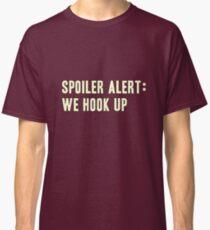 Spoiler Alert: We Hook Up (light lettering) Classic T-Shirt