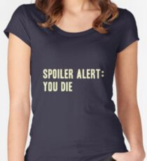 Spoiler Alert: You Die (light lettering) Women's Fitted Scoop T-Shirt