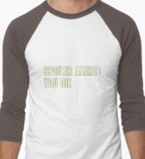 Spoiler Alert: You Die (light lettering) Men's Baseball ¾ T-Shirt