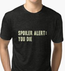 Spoiler Alert: You Die (light lettering) Tri-blend T-Shirt