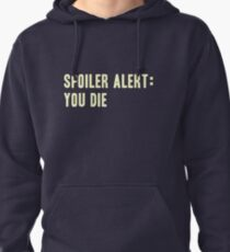 Spoiler Alert: You Die (light lettering) Pullover Hoodie