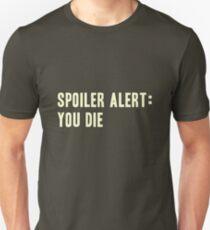 Spoiler Alert: You Die (light lettering) Unisex T-Shirt