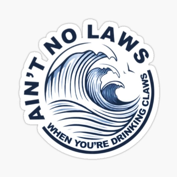 Ain't No Laws When You're Drinking Claws Sticker