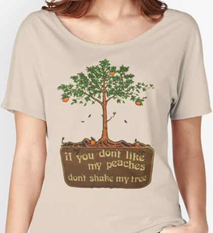 if you don't like my peaches don't shake my tree Relaxed Fit T-Shirt