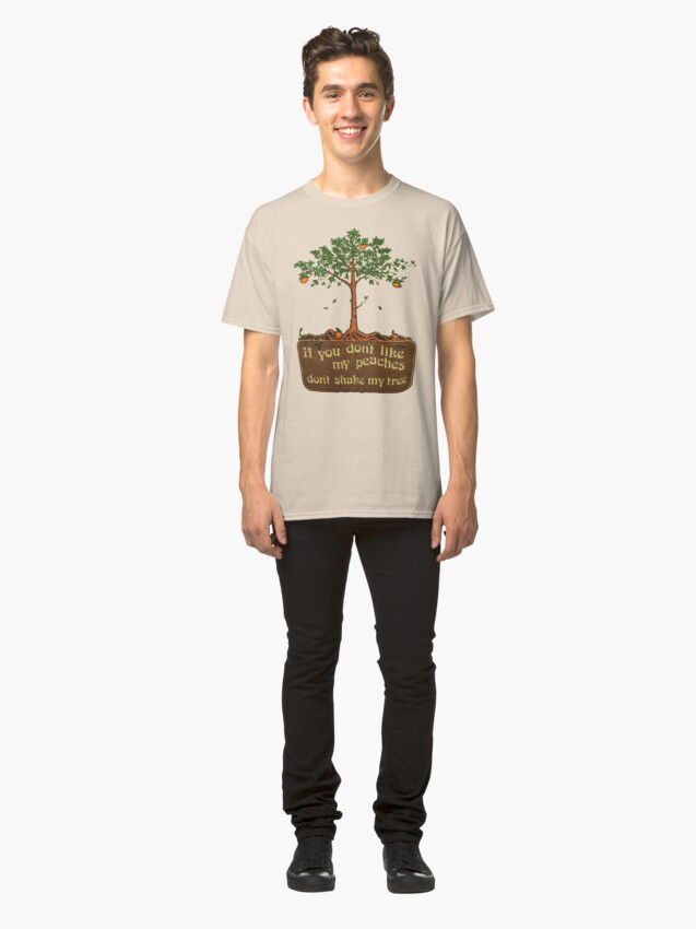 Alternate view of if you don't like my peaches don't shake my tree Classic T-Shirt