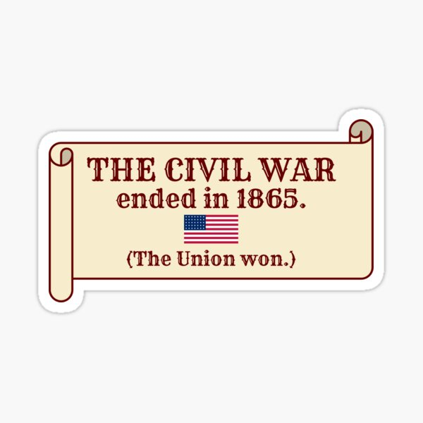 The Civil War ended in 1865. (The Union won.) Sticker