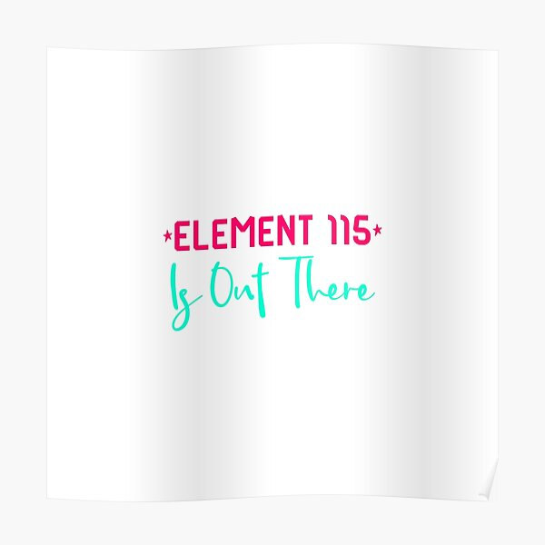 Space Element 115 is Out There Funny Area 51 Quote Poster