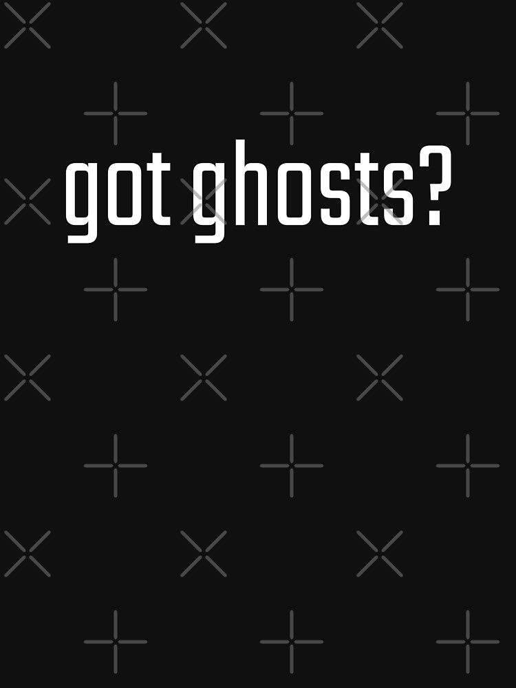 Got Ghosts? by GhostlyWorld