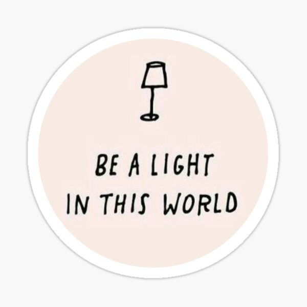 be a light in this world Sticker