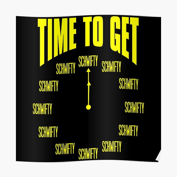It's Time To Get Schwifty Clock Design Poster