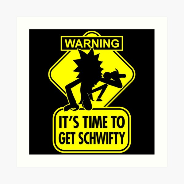 Warning It's Time To Get Schwifty Sign Art Print