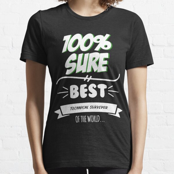 Technical Surveyor Funny Slogan Hobby Work Worker Job Fun Saying Gift Essential T-Shirt