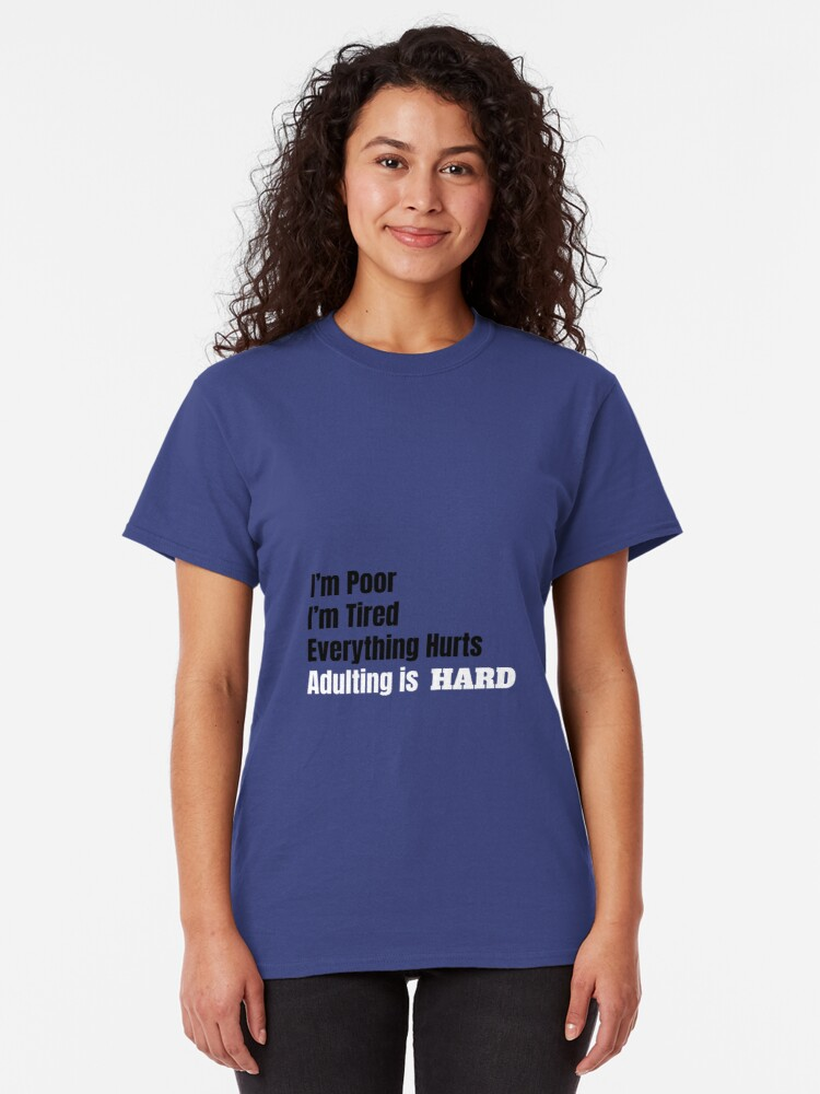 Alternate view of I'm Poor, I'm Tired, Adulting is Hard Classic T-Shirt