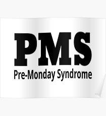 PMS - Pre-Monday Syndrome Poster