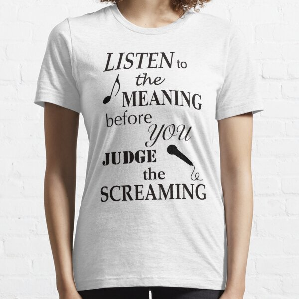 Listen To The Meaning Before You Judge The Screaming Essential T-Shirt