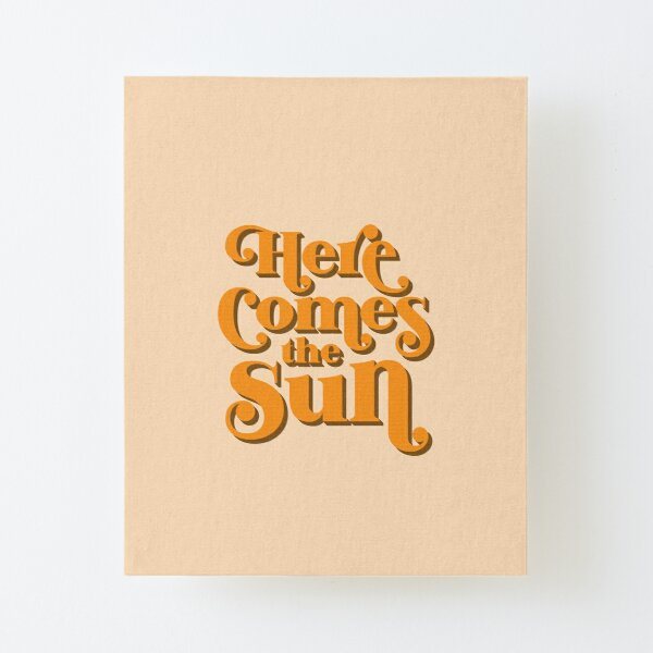 Here Comes the Sun Canvas Mounted Print