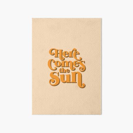 Here Comes the Sun Art Board Print