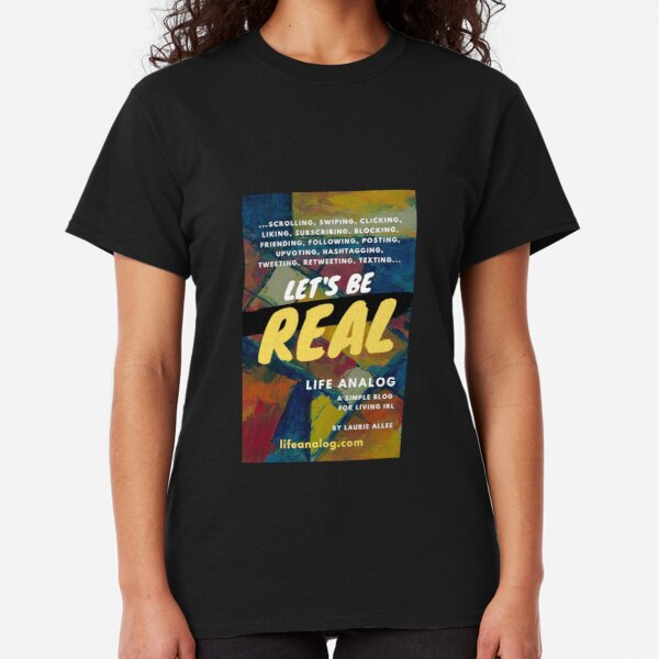 Let's Be Real: lifeanalog.com Classic T-Shirt