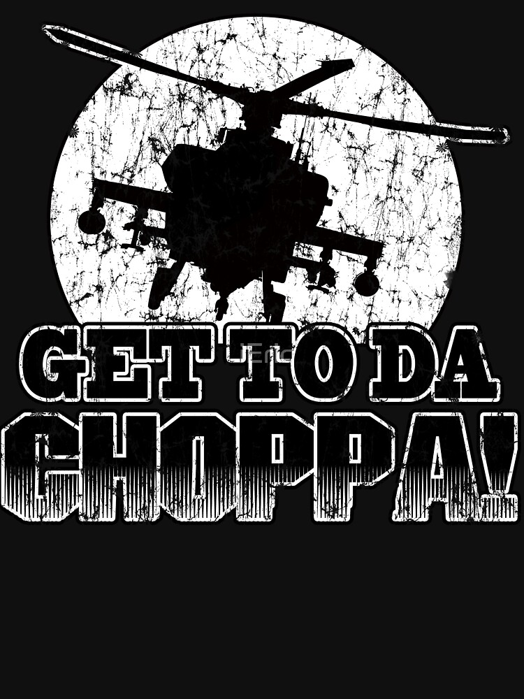 Get to da Choppa | Unisex T-Shirt