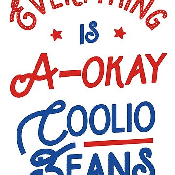 Everything Is A-Okay Coolio Beans by Tabner