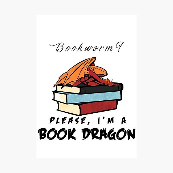 Bookworm? Please, I'm a book dragon. Photographic Print