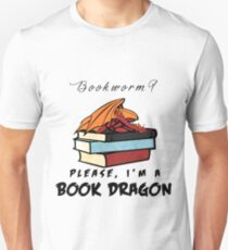 Bookworm? Please, I'm a book dragon. T-Shirt